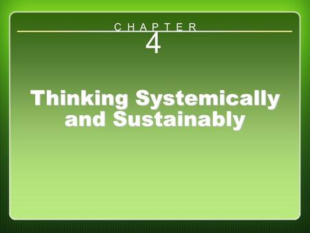 Chapter 4: Thinking Systemically and Sustainably 4 Thinking Systemically and Sustainably C H A P T E R.