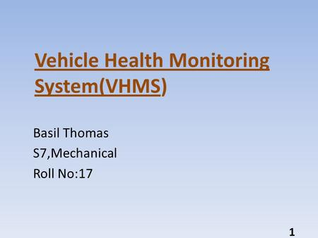 Vehicle Health Monitoring System(VHMS) Basil Thomas S7,Mechanical Roll No:17 1.