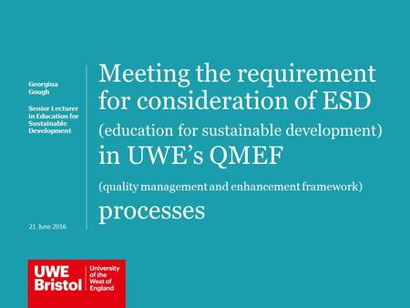 Meeting the requirement for consideration of ESD (education for sustainable development) in UWE's QMEF (quality management and enhancement framework) processes.