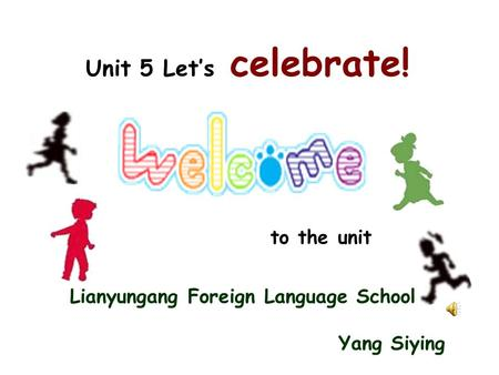 Unit 5 Let's celebrate! to the unit Lianyungang Foreign Language School Yang Siying.