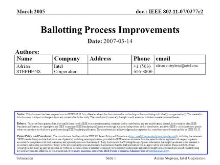 Doc.: IEEE 802.11-07/0377r2 Submission March 2005 Adrian Stephens, Intel CorporationSlide 1 Ballotting Process Improvements Notice: This document has been.