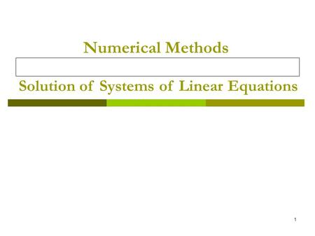 1 Numerical Methods Solution of Systems of Linear Equations.