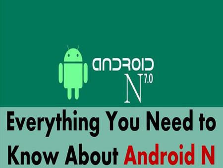 We get to see a new android OS update every year and in 2016 we can be pretty sure that Google will be announcing the release of Android N. The preview.