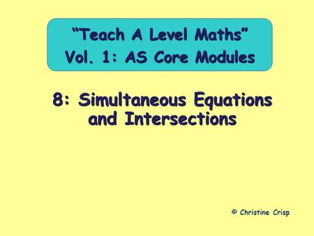 "8: Simultaneous Equations and Intersections © Christine Crisp ""Teach A Level Maths"" Vol. 1: AS Core Modules."