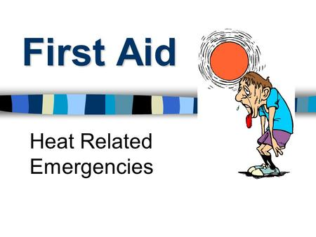 First Aid Heat Related Emergencies. Heat Illnesses Heat Cramps Heat Exhaustion Heat Stroke.