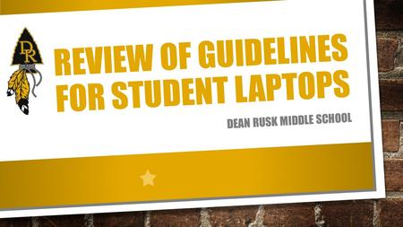 REVIEW OF GUIDELINES FOR STUDENT LAPTOPS DEAN RUSK MIDDLE SCHOOL.