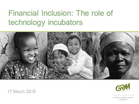 Financial Inclusion: The role of technology incubators 17 March 2015.