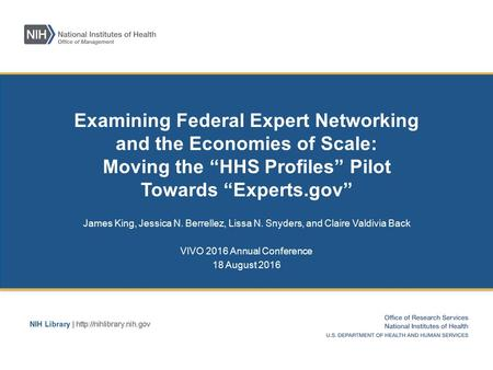 "Examining Federal Expert Networking and the Economies of Scale: Moving the ""HHS Profiles"" Pilot Towards ""Experts.gov"" James King, Jessica N. Berrellez,"