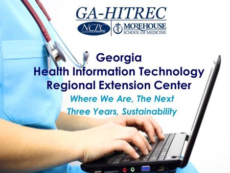 Georgia Health Information Technology Regional Extension Center Where We Are, The Next Three Years, Sustainability.