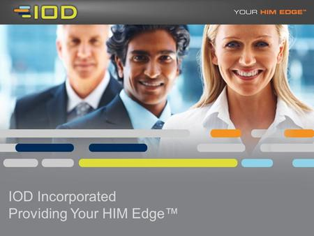 IOD Incorporated Providing Your HIM Edge™. 2 IOD Company Overview.