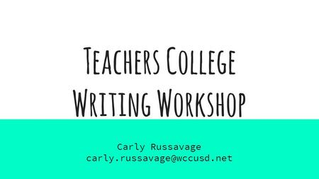 Teachers College Writing Workshop Carly Russavage