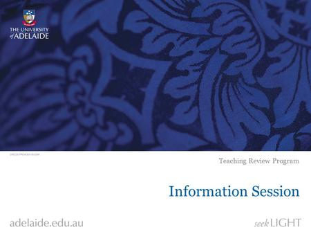 Information Session Teaching Review Program. The Adelaide Peer Review Model Two related programs University of Adelaide2 Peer Assisted Reflection and.