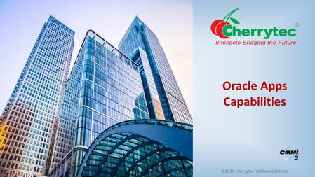 ©2016 Cherrytec Intelisolve Limited Oracle Apps Capabilities.