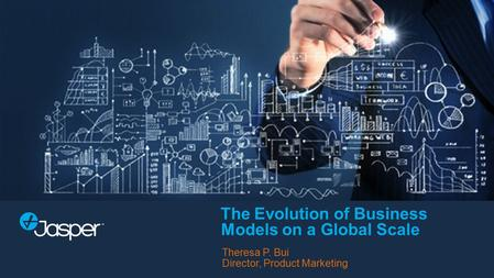 The Evolution of Business Models on a Global Scale Theresa P. Bui Director, Product Marketing.