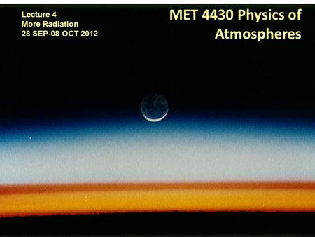 MET 4430 Physics of Atmospheres Lecture 4 More Radiation 28 SEP-08 OCT 2012.