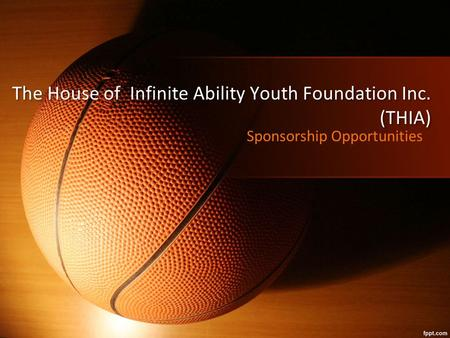 The House of Infinite Ability Youth Foundation Inc. (THIA) The House of Infinite Ability Youth Foundation Inc. (THIA) Sponsorship Opportunities.