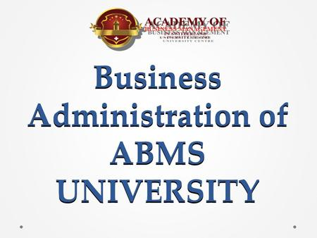 Business Administration of ABMS UNIVERSITY. Become an Innovative Leader in Business Individuals who complete the Euducation in Business Administration.