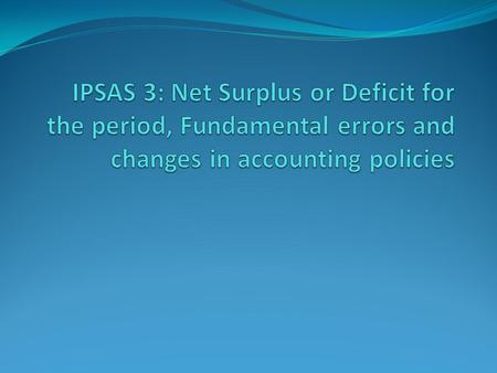 Net surplus or deficit for the period Net surplus/deficit comprises the following components: Surplus or deficit from ordinary activities; and Extraordinary.