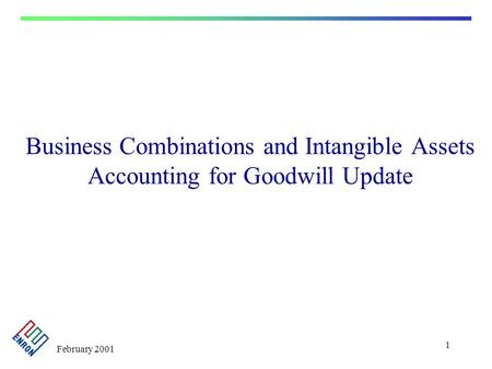 February 2001 1 Business Combinations and Intangible Assets Accounting for Goodwill Update.