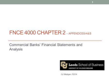 FNCE 4000 CHAPTER 2 - APPENDICES A & B Commercial Banks' Financial Statements and Analysis GJ Madigan F2014 1.
