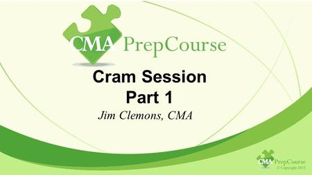 Cram Session Part 1 Jim Clemons, CMA. Cost Management Terminology Financial <strong>Accounting</strong> – Reporting to external users – Financial statements – Historical.