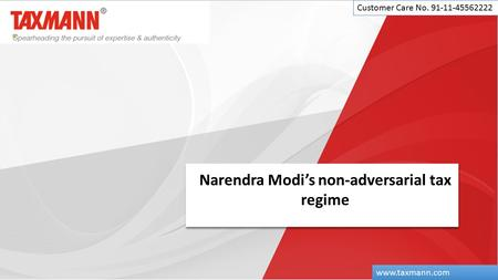 Narendra Modi's non-adversarial tax regime Customer Care No. 91-11-45562222