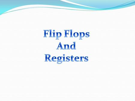 INTRODUCTION FLIP FLOPS: Flip flop is the basic memory element in a digital computer. It is used to store one bit of information with a 0 (or) 1. It is.