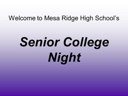Welcome to Mesa Ridge High School's Senior College Night.
