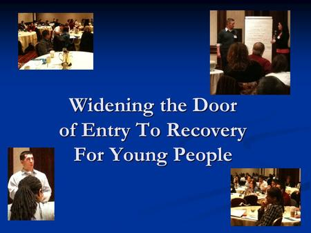 Widening the Door of Entry To Recovery For Young People.