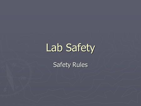 Lab Safety Safety Rules. Safety Quiz ► You must make at least a 80 % or you will not be able to participate in Science Labs ► You can re-take the quiz.