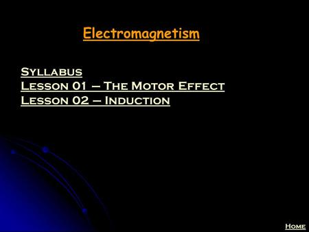 Home Electromagnetism Syllabus Lesson 01 – The Motor Effect Lesson 02 – Induction.