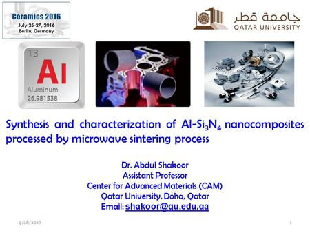 Synthesis and characterization of Al-Si 3 N 4 nanocomposites processed by microwave sintering process Dr. Abdul Shakoor Assistant Professor Center for.