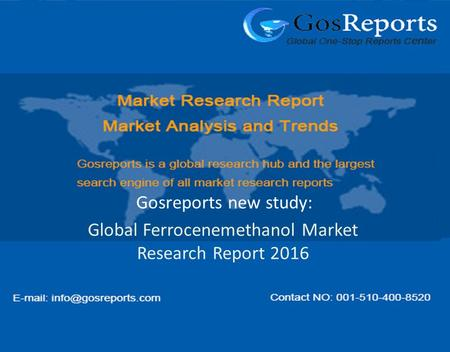Global Ferrocenemethanol Market Research Report 2016 Gosreports new study: