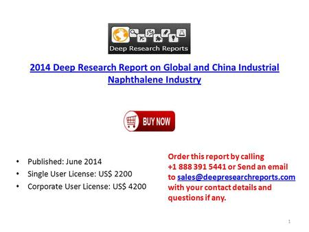 2014 Deep Research Report on Global and China Industrial Naphthalene Industry Published: June 2014 Single User License: US$ 2200 Corporate User License: