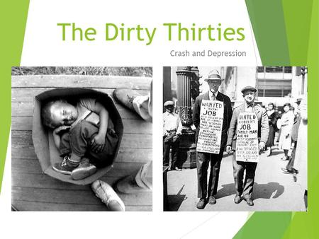 The Dirty Thirties Crash and Depression. Causes of the Great Depression  1. The Stock Market Crash of 1929:  mainly impacted businesses and wealthy.