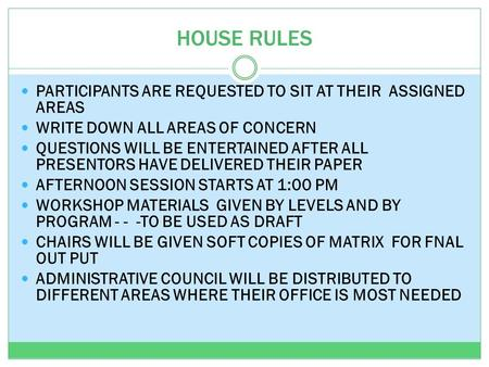 HOUSE RULES PARTICIPANTS ARE REQUESTED TO SIT AT THEIR ASSIGNED AREAS WRITE DOWN ALL AREAS OF CONCERN QUESTIONS WILL BE ENTERTAINED AFTER ALL PRESENTORS.