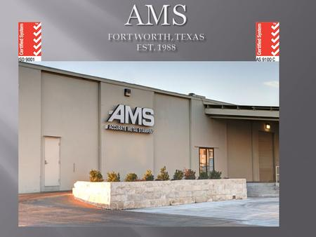 Your Single Source for to spec Custom Manufacturing Your Single Source for to spec Custom Manufacturing  AMS offers a unique and complete combination.