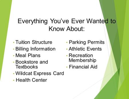 Everything You've Ever Wanted to Know About: Tuition Structure Billing Information Meal Plans Bookstore and Textbooks Wildcat Express Card Health Center.