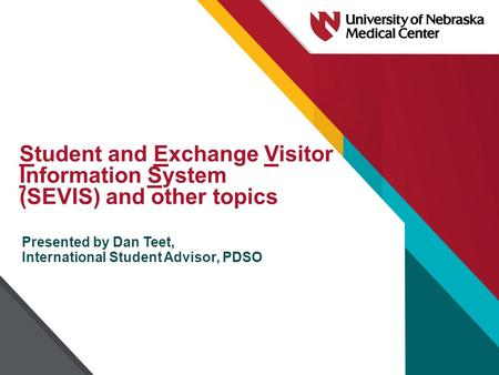 Student and Exchange Visitor Information System (SEVIS) and other topics Presented by Dan Teet, International Student Advisor, PDSO.