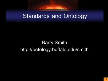 1 Standards and Ontology Barry Smith