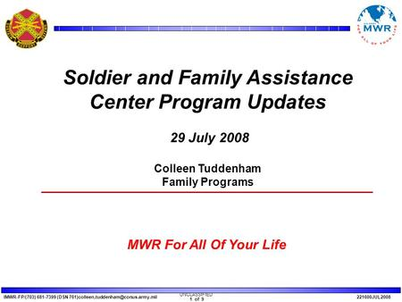 IMWR-FP/(703) 681-7399 (DSN 221600JUL2008 MWR For All Of Your Life UNCLASSIFIED 1 of 9 Soldier and Family Assistance.