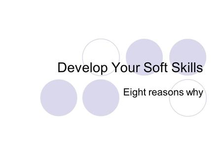 Develop Your Soft Skills Eight reasons why. Did You Know? Technical skills have little value if you have poor soft skills. Technical skills alone are.