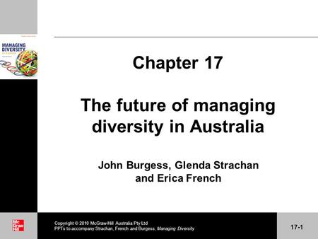 . Chapter 17 The future of managing diversity in Australia John Burgess, Glenda Strachan and Erica French Copyright  2010 McGraw-Hill Australia Pty Ltd.