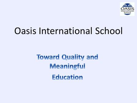 Oasis International School. Oasis International School was established with the intention of grooming a generation of children with <strong>high</strong> moral values.