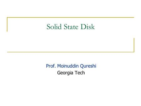 Solid State Disk Prof. Moinuddin Qureshi Georgia Tech.