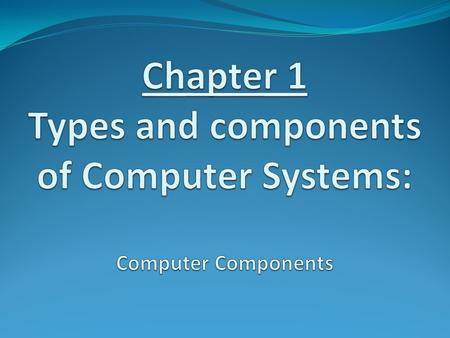 WALT To know a description of a computer system. WILF All students will be to provide examples of the main components of a computer system(Grade E/D).