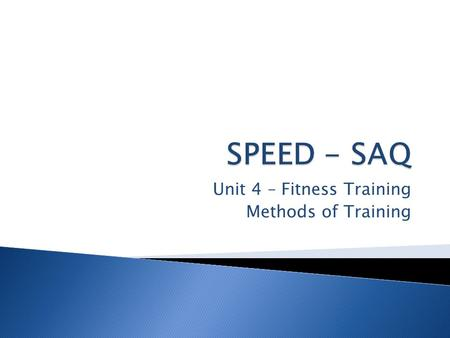Unit 4 – Fitness Training Methods of Training. How fast you go from point A to point B Linear speed = movement in 1 direction as fast as possible Multidirectional.