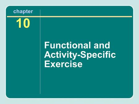 Chapter 10 Functional and Activity-Specific Exercise.