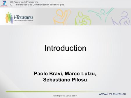 7th Framework Programme ICT - Information and Communication Technologies  Introduction Paolo Bravi, Marco Lutzu, Sebastiano Pilosu.