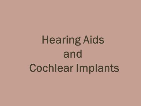 Hearing Aids and Cochlear Implants. All Hearing Aids Are Alike Introduction to Hearing Aid Features by Steve Barber, HLAA-Wake Chapter 2 1.Sound goes.